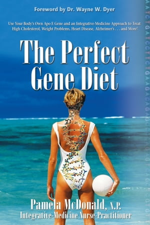 The Perfect Gene Diet: Use Your Body's Own APO E Gene to Treat High Cholesterol, Weight Problems, Heart Disease, Alzheimer's...and More! by Pamela McDonald, N.P.