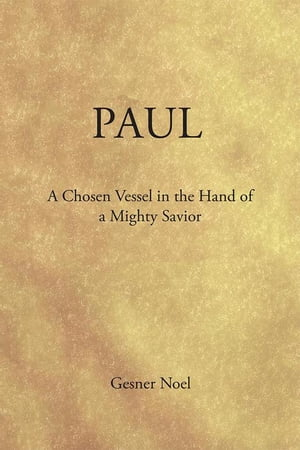 Paul: A Chosen Vessel in the Hand of a Mighty Savior
