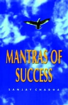 Mantras of Success by Sanjay Chadha