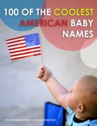 100 of the Coolest American Baby Names by alex trostanetskiy
