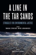 A Line in the Tar Sands: Struggles for Environmental Justice by Toban Black