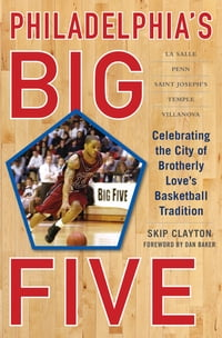 Philadelphia's Big Five: Celebrating the City of Brotherly Love s Basketball Tradition