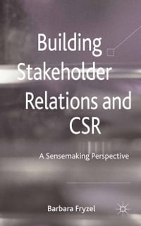 Building Stakeholder Relations and Corporate Social Responsibility