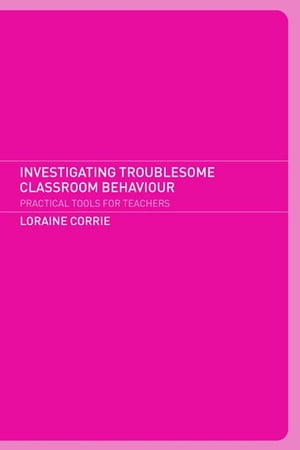 Investigating Troublesome Classroom Behaviours Practical Tools for Teachers