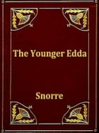 The Younger Edda: Also Called Snorre's Edda, or the Prose Edda by Rasmus B. Anderson