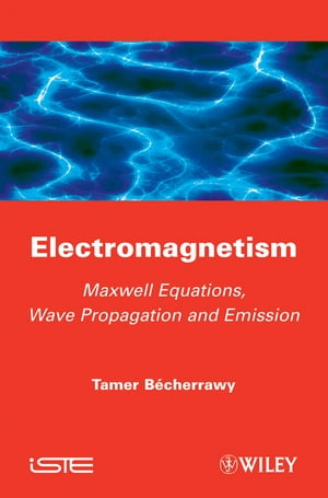 Electromagnetism Maxwell Equations,  Wave Propagation and Emission