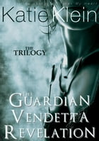 The Trilogy: The Guardian, Vendetta, and Revelation (3-Book Collection) by Katie Klein