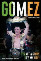 GOMEZ: THE AUTOBIOGRAPHY: It's Not a Story, It's My Life! by Michael Armstrong