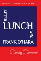 After Lunch with Frank O'Hara by Craig Cotter