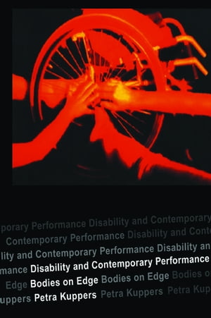 Disability and Contemporary Performance Bodies on the Edge