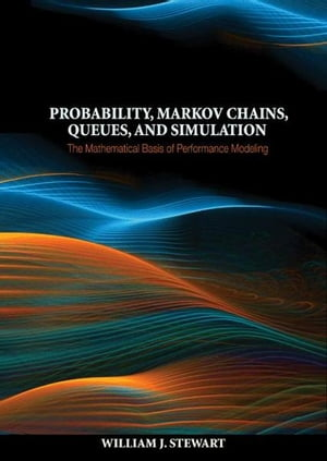 Probability,  Markov Chains,  Queues,  and Simulation The Mathematical Basis of Performance Modeling