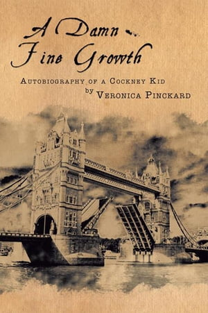 A Damn Fine Growth: Autobiography of a Cockney Kid