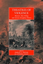 Theatres Of Violence: Massacre, Mass Killing and Atrocity throughout History by Philip G. Dwyer