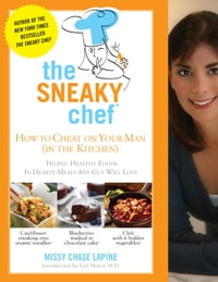 The Sneaky Chef: How to Cheat on Your Man (In the Kitchen!): Hiding Healthy Foods in Hearty Meals…