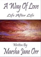 Life After Life, Another Glimpse at Grief, 'Til Death: Never--Do US Part, a true tale of initiation by Marsha Jane Orr