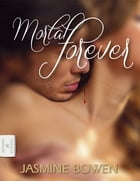 Mortal Forever by Jasmine Bowen