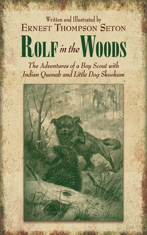 Rolf in the Woods The Adventures of a Boy Scout with Indian Quonab and Little Dog Skookum
