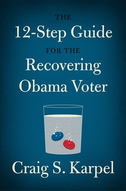 Book The 12-Step Guide for the Recovering Obama Voter by Craig S. Karpel