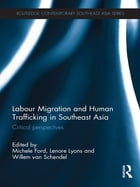 Labour Migration and Human Trafficking in Southeast Asia: Critical Perspectives