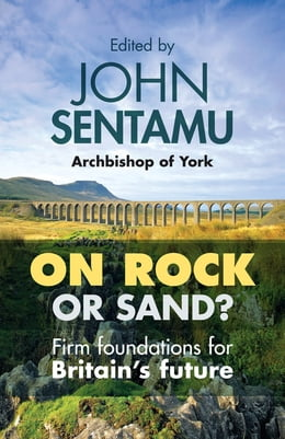 Book On Rock or Sand?: Firm Foundations for Britain's Future by John Sentamu