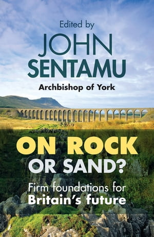 On Rock or Sand? Firm Foundations for Britain's Future