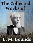 The Collected Works of E. M. Bounds - Ten Books in One by E. M. Bounds