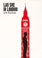 Lao She in London by Anne Witchard