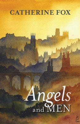 Book Angels and Men by Catherine Fox