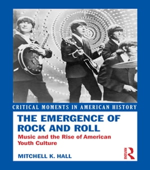 The Emergence of Rock and Roll Music and the Rise of American Youth Culture