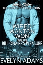 Wired Wanton and Won: For the Billionaire's Pleasure - Luke & Claire by Evelyn Adams