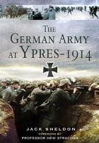 German Army at Ypres 1914, The by Sheldon, Jack