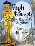 High Concepts: A Hollywood Nightmare by Daniel McInerny