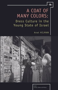 A Coat of Many Colors: Dress Culture in the Young State of Israel