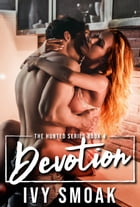 Devotion (The Hunted Series Book 4) by Ivy Smoak