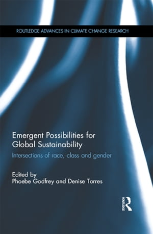 Emergent Possibilities for Global Sustainability Intersections of race,  class and gender