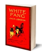 White Fang (Illustrated) by Jack London