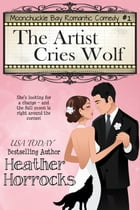 The Artist Cries Wolf (Moonchuckle Bay Romantic Comedy #1) by Heather Horrocks