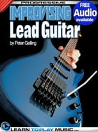 Improvising Lead Guitar Lessons: Teach Yourself How to Play Guitar (Free Audio Available) by LearnToPlayMusic.com