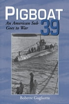 Pigboat 39: An American Sub Goes to War by Bobette Gugliotta