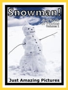 Just Snowman Photos! Big Book of Photographs & Snow Pictures of Snowmen, Vol. 1 by Big Book of Photos