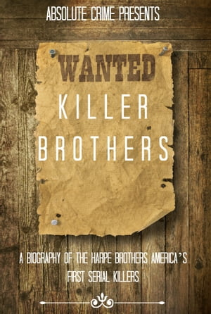 Killer Brothers A Biography of the Harpe Brothers ? America?s First Serial Killers