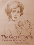 The Glass Coffin: The Snow White Case by Sarah Wallace