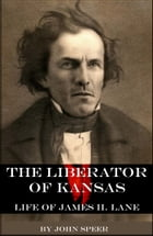 The Liberator of Kansas: Life of James H. Lane by John Speer