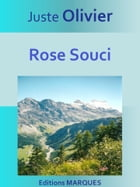 Rose Souci: Texte intégral by Juste Olivier