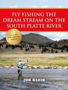 Fly Fishing the Dream Stream on the South Platte River by Jon Kleis