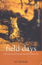 Field Days:A Naturalist's Journey through South and Southeast Asia by A J T Johnsingh