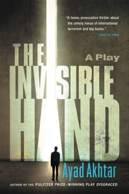 Book The Invisible Hand by Ayad Akhtar