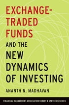 Exchange-Traded Funds and the New Dynamics of Investing by Ananth N. Madhavan