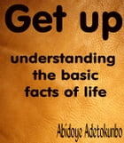 GET UP: understanding the basic facts of life by Adetokunbo Abidoye