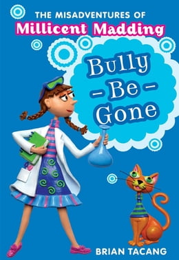Book The Misadventures of Millicent Madding #1: Bully-Be-Gone by Brian Tacang